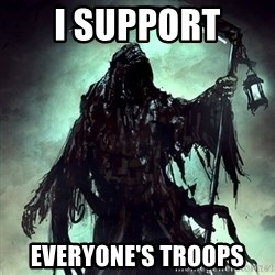 Grim Reaper - i support  everyone's troops