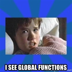 i see dead people -  i see global functions