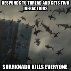 sharknado - Responds to thread and gets two infractions Sharknado kills everyone.