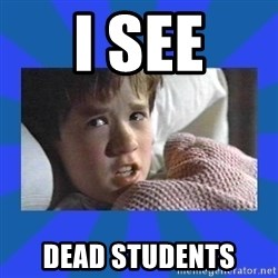 i see dead people - I SEE DEAD STUDENTS