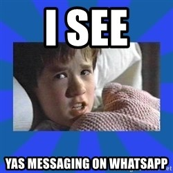 i see dead people - I see  Yas messaging on whatsapp