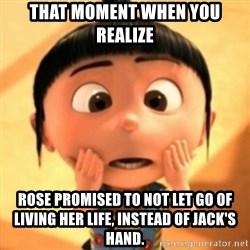 Despicable Meme - That moment when you realize Rose promised to not let go of living her life, instead of Jack's hand.