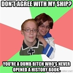 Hetalia Fans - Don't agree with my ship? You're a dumb bitch who's never opened a history book.