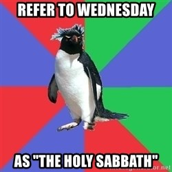 "Comic Book Addict Penguin - Refer to wednesday  as ""The Holy Sabbath"""