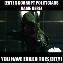 YOU HAVE FAILED THIS CITY - (Enter corrupt politicians name here) you have failed this city!