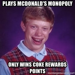 Bad Luck Brian - Plays McDonald's Monopoly Only wins Coke Rewards points
