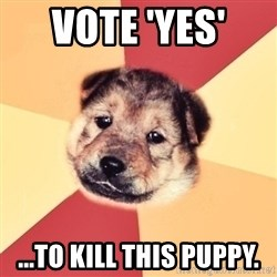 Typical Puppy - Vote 'YES'  ...to kill this puppy.