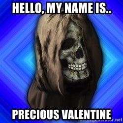 Scytheman - hello, my name is.. precious valentine