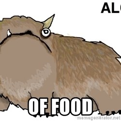 alot -  of food