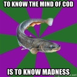 Judgemental Catfish - To know the mind of cod is to know madness