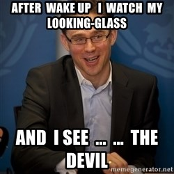 Katainen Perkele - After  wake up   i  watch  my  looking-glass and  i see  ...  ...  THE DEVIL
