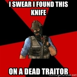 Troubled Terrorist - i swear i found this knife on a dead traitor