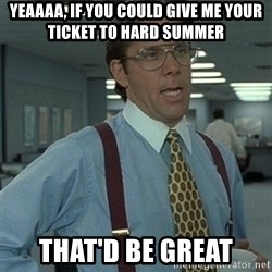 Office Space Boss - Yeaaaa, If you could give me your ticket to Hard Summer That'd be great