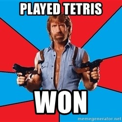 Chuck Norris  - played tetris won