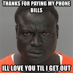 Misunderstood Prison Inmate - thanks for paying my phone bills ill love you til i get out