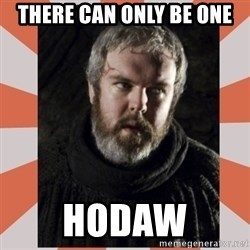 Hodor - THERE CAN ONLY BE ONE hoDAW