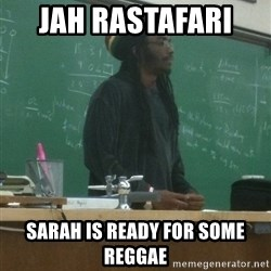 rasta science teacher - Jah Rastafari   Sarah is ready for some reggae