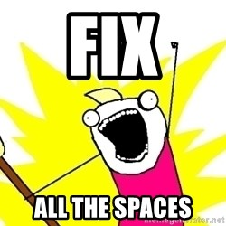 X ALL THE THINGS - fix all the spaces