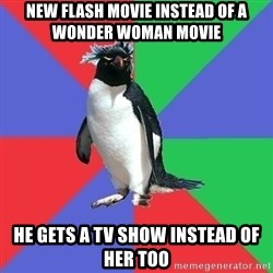 Comic Book Addict Penguin - New Flash Movie instead of a wonder Woman movie He gets a tv show instead of her too
