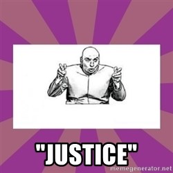 """'dr. evil' air quote -  """"Justice"""""""