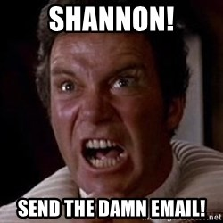 Khan - shannon! send the damn email!