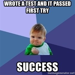 Success Kid - wrote a test and it passed first try  SUCCESS