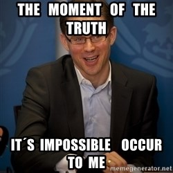 Katainen Perkele - The   Moment   of   The  Truth It´s  impossible    occur   to  me