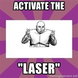 """'dr. evil' air quote - ACTIVATE THE """"LASER"""""""
