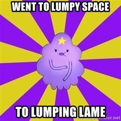 Caroçis1 - WENT TO LUMPY SPACE TO LUMPING LAME