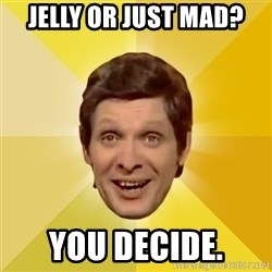 Trolololololll - jelly or just mad? you decide.