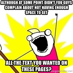X ALL THE THINGS - although at some point, didn't you guys complain about not having enough space to get all the text you wanted on these pages?