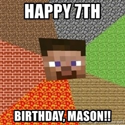 Minecraft Steve - HAPPY 7th  BIRTHDAY, MASON!!