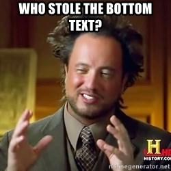 Ancient Aliens - Who stole the bottom text?