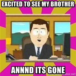 annd its gone - excited to see my brother annnd its gone