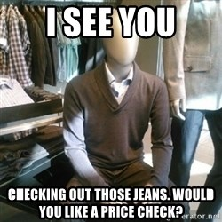 Trender Man - I SEE YOU checking out those jeans. Would you like a price check?