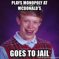 Bad Luck Brian - Plays Monopoly at McDonald's Goes to jail