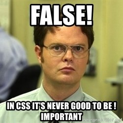 False guy - false! in css it's never good to be !important