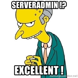 Mr Burns meme - serveradmin !? excellent !