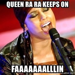 Alicia Keys Sings - Queen Ra Ra keeps on Faaaaaaalllin