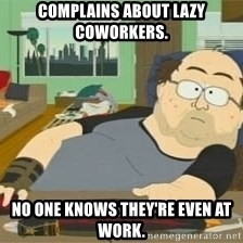 South Park Wow Guy - Complains about lazy coworkers. No one knows they're even at work.
