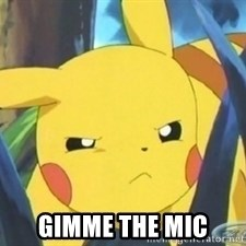 Unimpressed Pikachu -  GIMME THE MIC