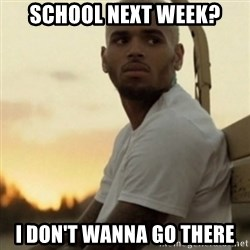 Breezy23 - School next week? I don't wanna go there