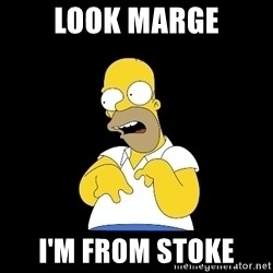 look-marge - Look Marge I'm from Stoke