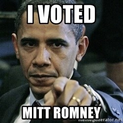 Pissed off Obama - I VOTED  MITT ROMNEY