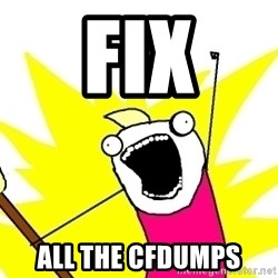 X ALL THE THINGS - fix all the cfdumps