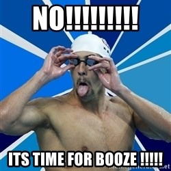 Ordinary swimmer - NO!!!!!!!!! ITS TIME FOR BOOZE !!!!!