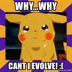 Crying Pikachu - Why...Why Cant I evolve! :(