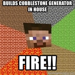 Minecraft Steve - Builds cobblestone generator in house Fire!!