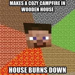 Minecraft Steve - Makes a cozy campfire in wooden house House burns down