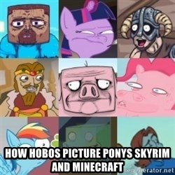 Minecraft Ponies Skyrim -  HOW HOBOS PICTURE PONYS SKYRIM AND MINECRAFT